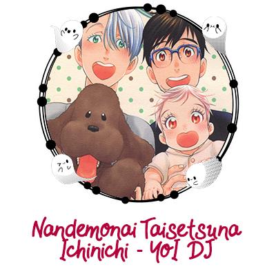 Nandemonai Taisetsuna Ichinichi - YoI DJ